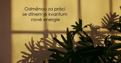 Odměnou za práci se stínem je kvantum nové energie