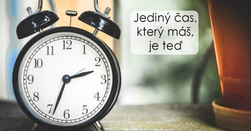 Jediný čas, který máš, je TEĎ