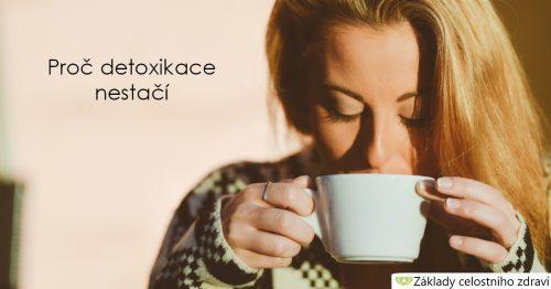 Proč detoxikace nestačí
